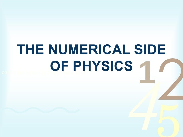 THE NUMERICAL SIDE OF PHYSICS