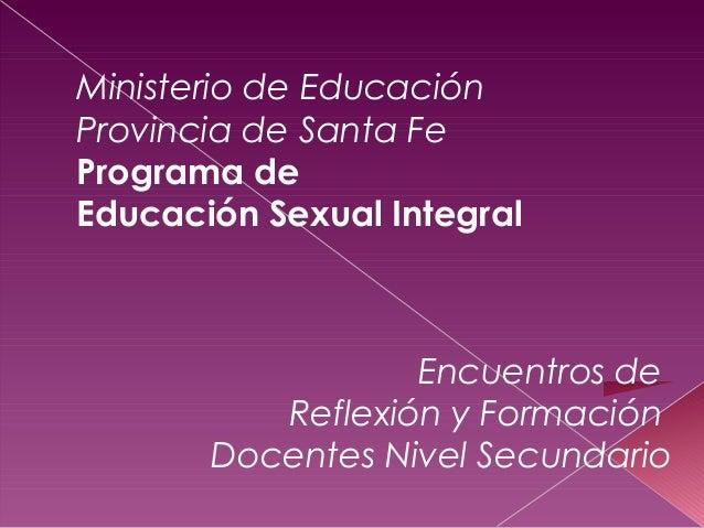 Ministerio de Educación Provincia de Santa Fe Programa de Educación Sexual Integral Encuentros de Reflexión y Formación Do...