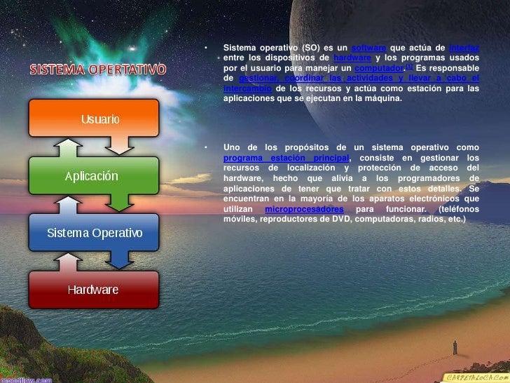 SISTEMA OPERTATIVO<br />Sistema operativo (SO) es un software que actúa de interfaz entre los dispositivos de hardware y l...
