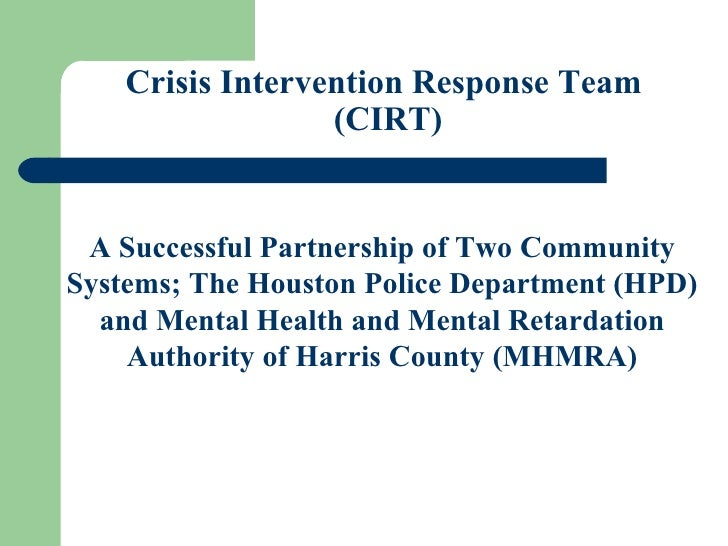 A Successful Partnership of Two Community Systems; The Houston Police Department (HPD) and Mental Health and Mental Retardation Authority of Harris County (MHMRA)