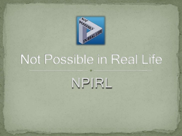 NPIRL<br />Not Possible in Real Life<br />