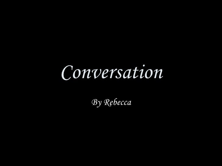 Conversation By Rebecca