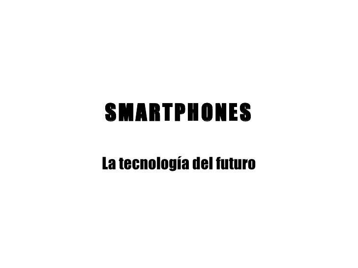 SMARTPHONES La tecnología del futuro