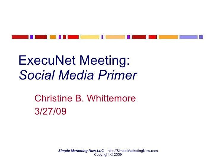 ExecuNet Meeting:  Social Media Primer Christine B. Whittemore 3/27/09
