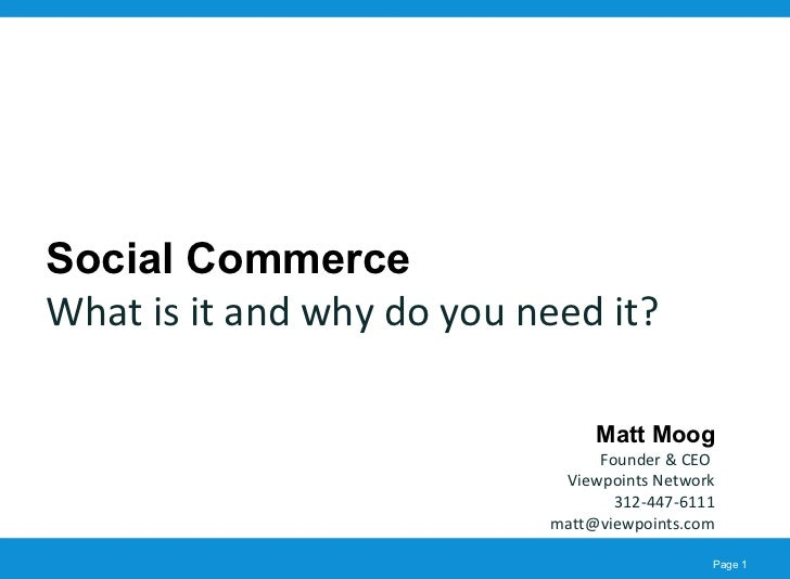 Social Commerce What is it and why do you need it? Matt Moog Founder & CEO  Viewpoints Network 312-447-6111 [email_address]