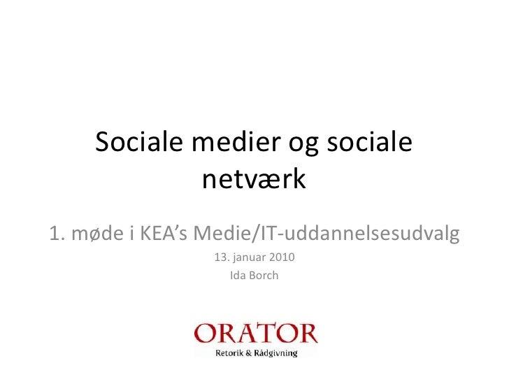 Socialemedier og socialenetværk<br />1. møde i KEA'sMedie/IT-uddannelsesudvalg<br />13. januar 2010<br />Ida Borch<br />