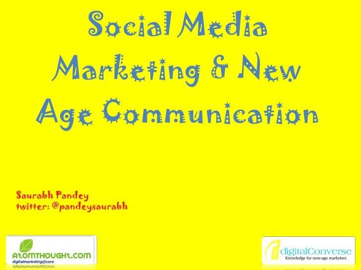 Social Media Marketing & New Age Communication Saurabh Pandey twitter: @pandeysaurabh