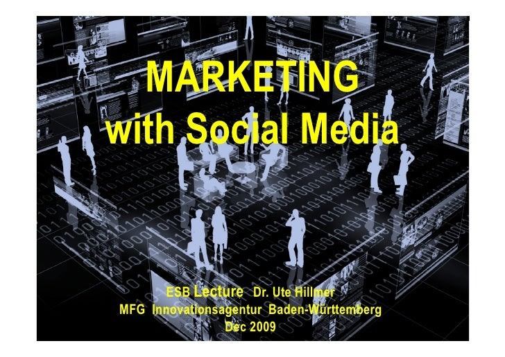 Social Media      MARKETING with Social Media          ESB Lecture Dr. Ute Hillmer MFG Innovationsagentur Baden-Württember...