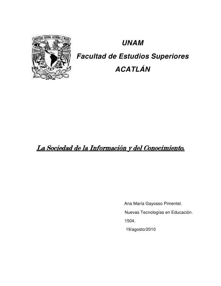 20320313055<br />UNAM<br />Facultad de Estudios Superiores<br />ACATLÁN<br />La Sociedad de la Información y del Conocimie...