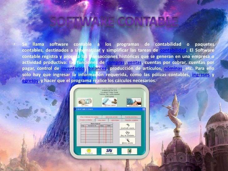 SOFTWARE CONTABLE<br />Se llama software contable a los programas de contabilidad o paquetes contables, destinados a siste...