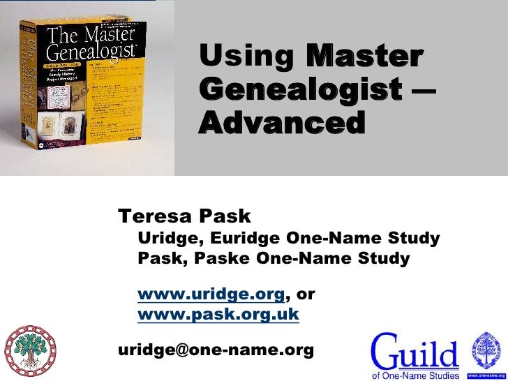 Using The MasterGenealogist – Advanced<br />Teresa PaskUridge, Euridge One-Name StudyPask, Paske One-Name Study<br />www.u...