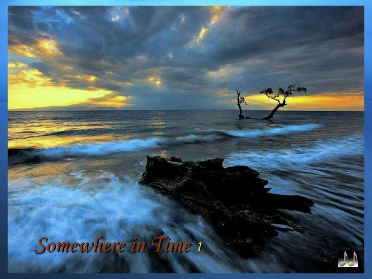 Somewhere in Time 1 - beautiful images of nature with beautiful music 'Somewhere in Time'