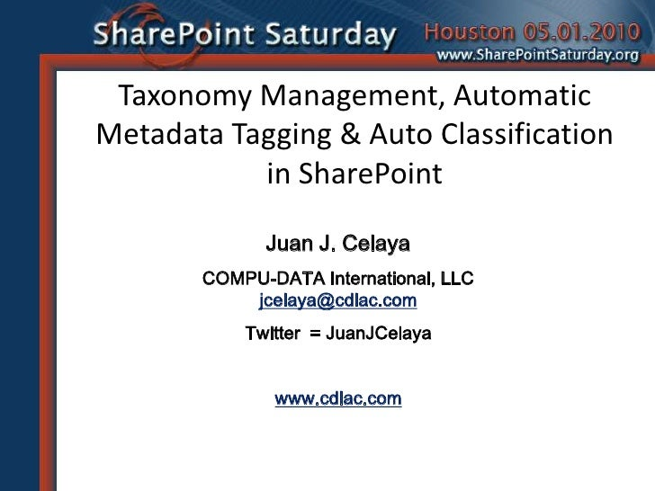 Taxonomy Management, Automatic Metadata Tagging & Auto Classification            in SharePoint               Juan J. Celay...
