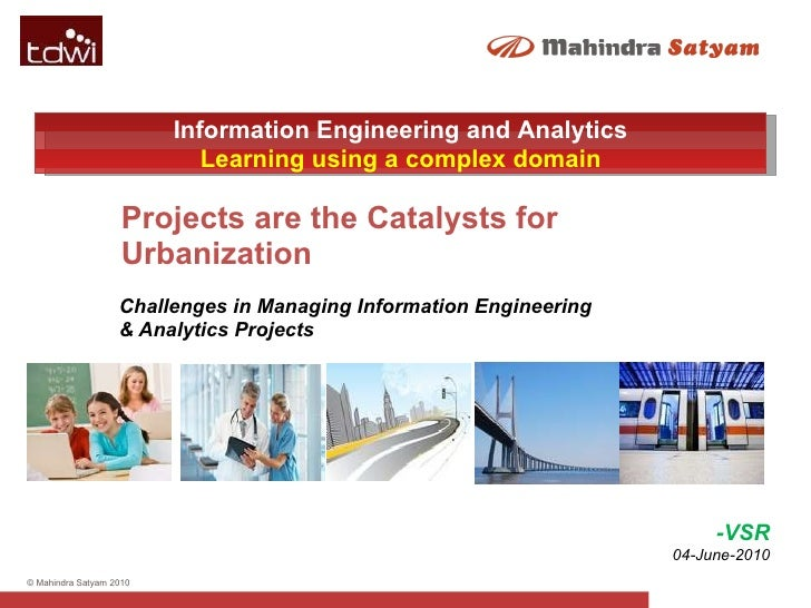 Challenges in Managing Information Engineering & Analytics Projects Projects are the Catalysts for Urbanization -VSR 04-Ju...