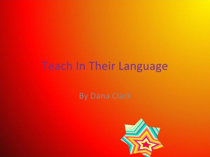 Teach In Their Language By Dana Clark