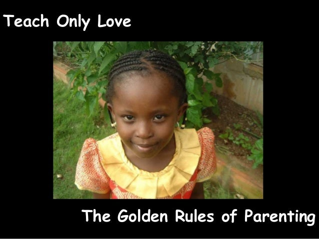 Teach Only Love The Golden Rules of Parenting
