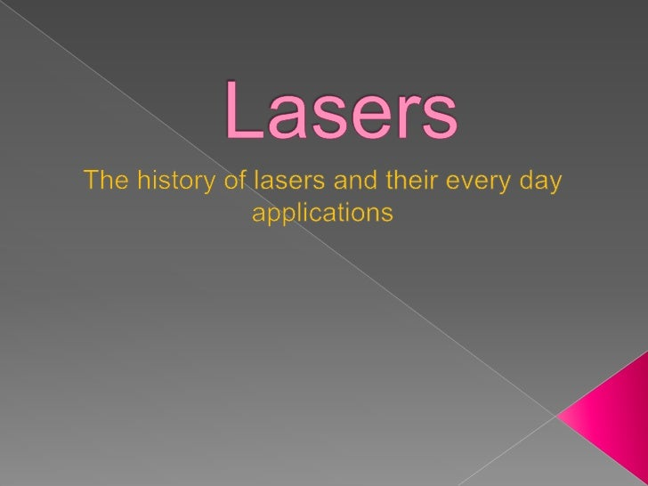 Lasers<br />The history of lasers and their every day applications<br />