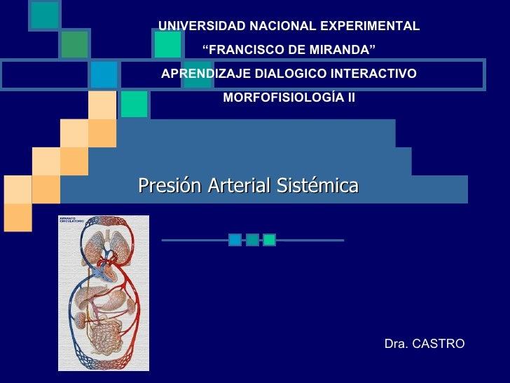 "Presión Arterial Sistémica UNIVERSIDAD NACIONAL EXPERIMENTAL "" FRANCISCO DE MIRANDA"" APRENDIZAJE DIALOGICO INTERACTIVO MOR..."