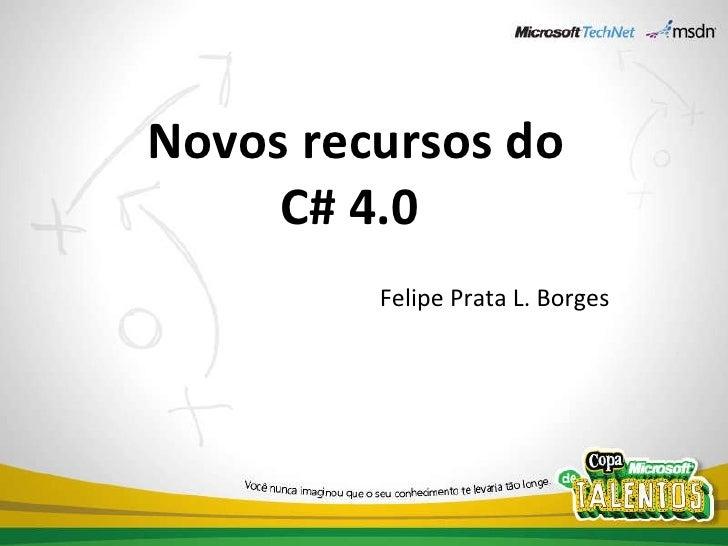 Novos recursos do C# 4.0  Felipe Prata L. Borges