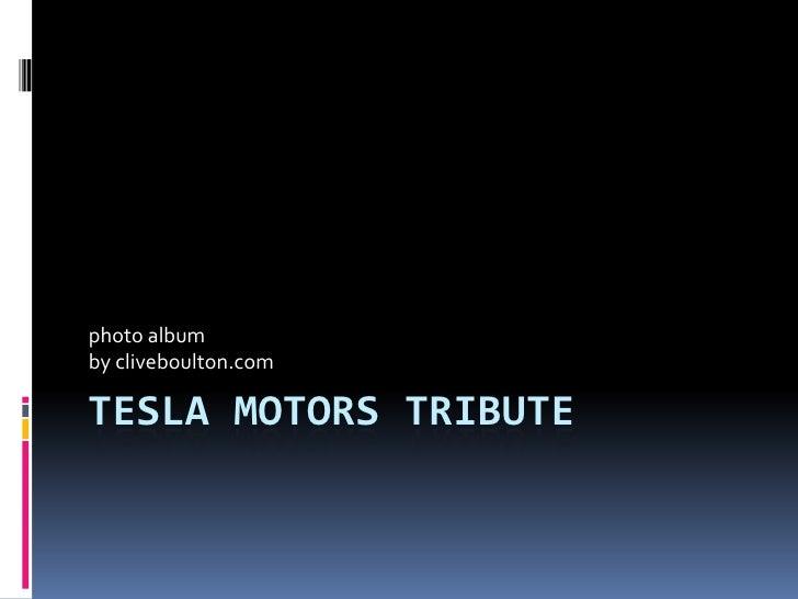 photo album by cliveboulton.com  TESLA MOTORS TRIBUTE