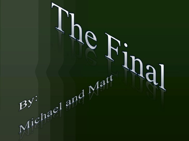The Final<br />By:<br />Michael and Matt<br />