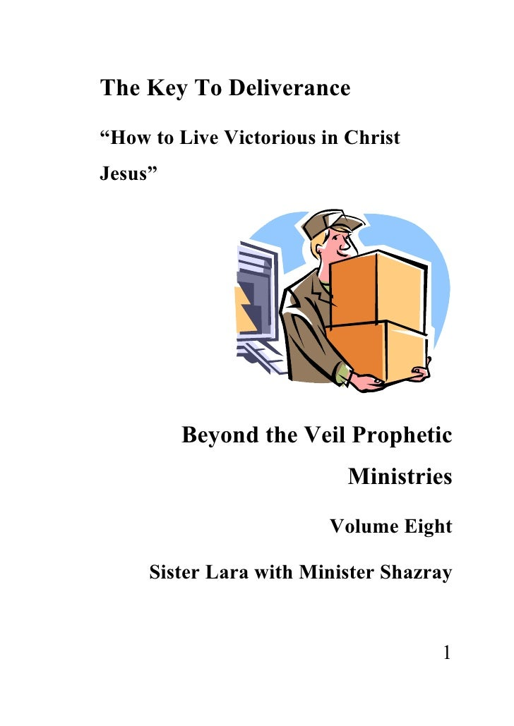 "The Key To Deliverance  ""How to Live Victorious in Christ Jesus""              Beyond the Veil Prophetic                   ..."