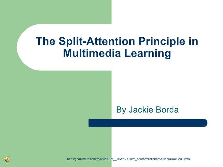 The Split-Attention Principle in Multimedia Learning By Jackie Borda http://goanimate.com/movie/09TV__kxWnVY?utm_source=li...