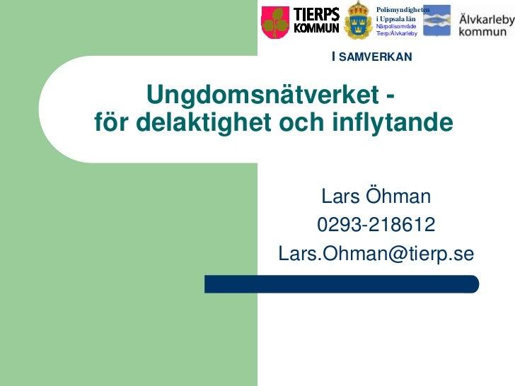 Ungdomsnätverket -  för delaktighet och inflytande<br />Lars Öhman <br />0293-218612<br />Lars.Ohman@tierp.se<br />Polismy...
