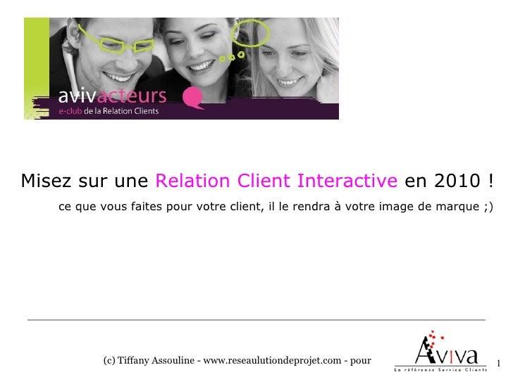 Misez sur une Relation Client Interactive en 2010 !     ce que vous faites pour votre client, il le rendra à votre image d...