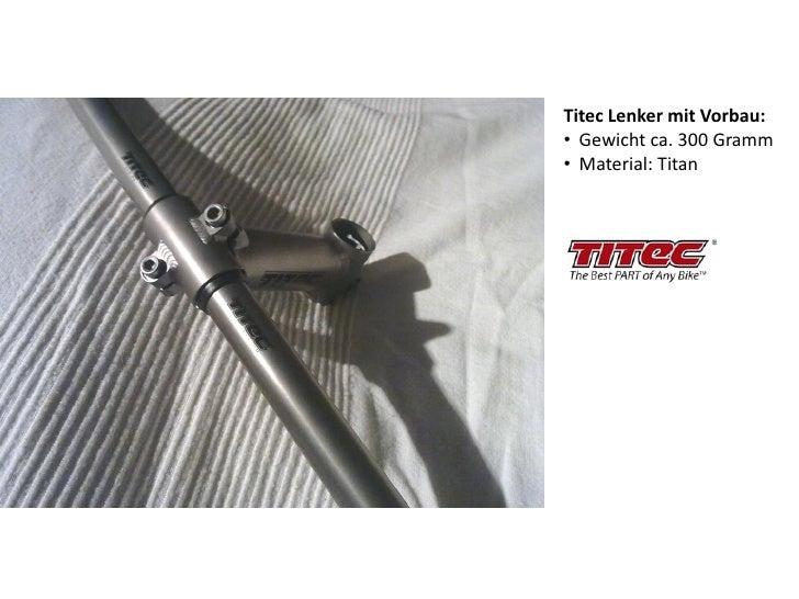 Titec Lenker mit Vorbau: • Gewicht ca. 300 Gramm • Material: Titan