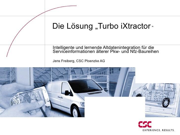 """Die Lösung """"Turbo iXtractor  """" Intelligente und lernende Altdatenintegration für die Serviceinformationen älterer Pkw- und..."""