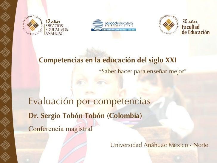 """Competencias en la educación del siglo XXI """" Saber hacer para enseñar mejor"""" Evaluación por competencias Dr. Sergio Tobón ..."""