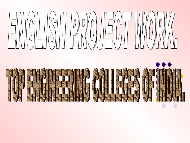 ENGLISH PROJECT WORK. TOP ENGINEERING COLLEGES OF INDIA.