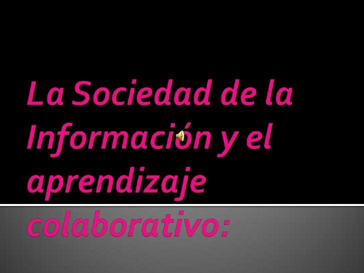 La Sociedad de la Información y el aprendizaje colaborativo:<br />