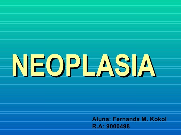 NEOPLASIA Aluna: Fernanda M. Kokol R.A: 9000498