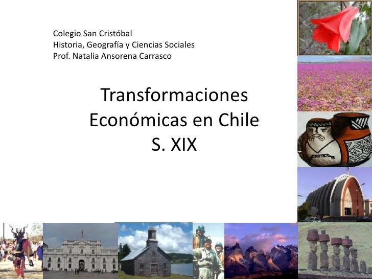 Transformaciones Económicas en ChileS. XIX<br />Colegio San Cristóbal<br />Historia, Geografía y Ciencias Sociales<br />Pr...