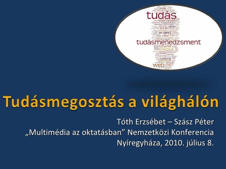 """Tóth Erzsébet – Szász Péter """" Multimédia az oktatásban"""" Nemzetközi Konferencia Nyíregyháza, 2010. július 8."""