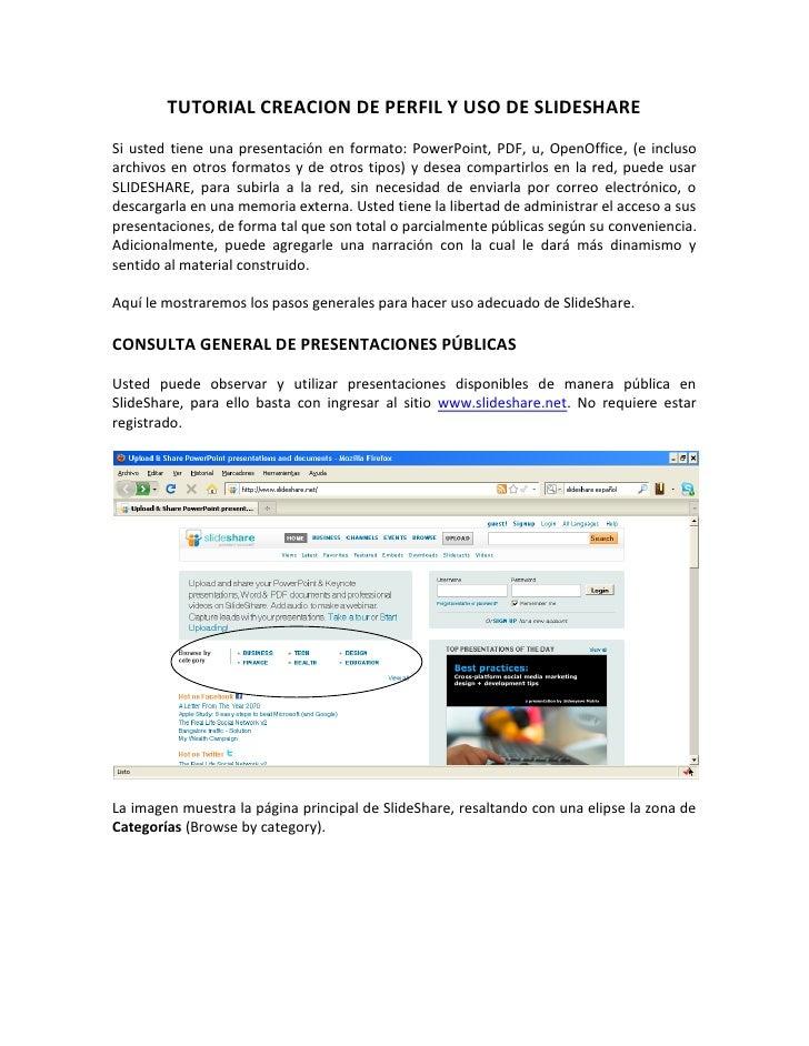 TUTORIAL CREACION DE PERFIL Y USO DE SLIDESHARE Si usted tiene una presentación en formato: PowerPoint, PDF, u, OpenOffice...