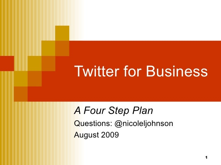 Twitter for Business A Four Step Plan Questions: @nicoleljohnson August 2009