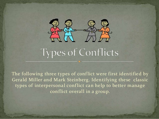 The following three types of conflict were first identified by Gerald Miller and Mark Steinberg. Identifying these classic...