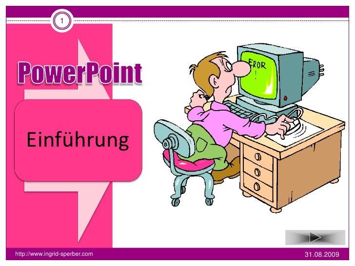 1         Einführung    http://www.ingrid-sperber.com   31.08.2009
