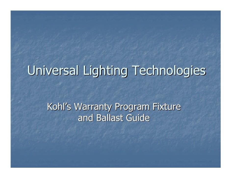 Universal Lighting Technologies     Kohl's Warranty Program Fixture           and Ballast Guide