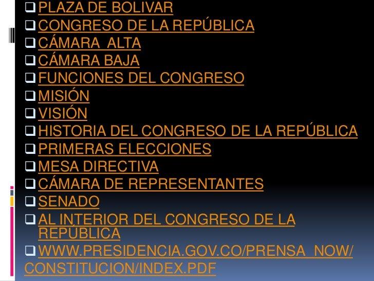  PLAZA DE BOLIVAR  CONGRESO DE LA REPÚBLICA  CÁMARA ALTA  CÁMARA BAJA  FUNCIONES DEL CONGRESO  MISIÓN  VISIÓN  HIS...