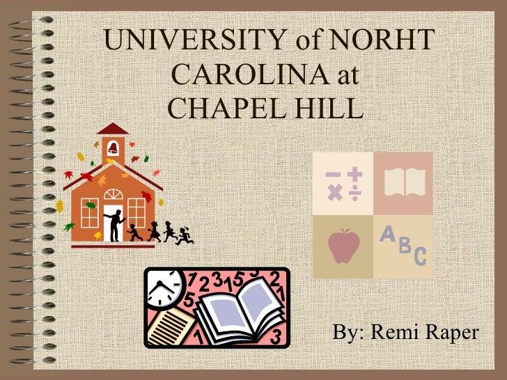 UNIVERSITY of NORHT CAROLINA at  CHAPEL HILL  By: Remi Raper