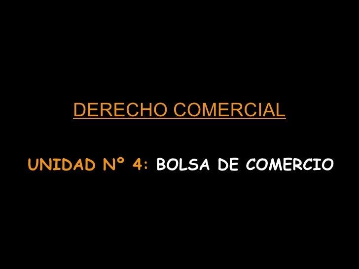 DERECHO COMERCIAL UNIDAD Nº 4:  BOLSA DE COMERCIO