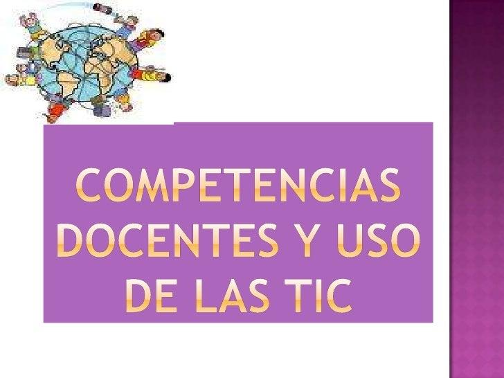 COMPETENCIAS DOCENTES Y USO DE LAS TIC<br />