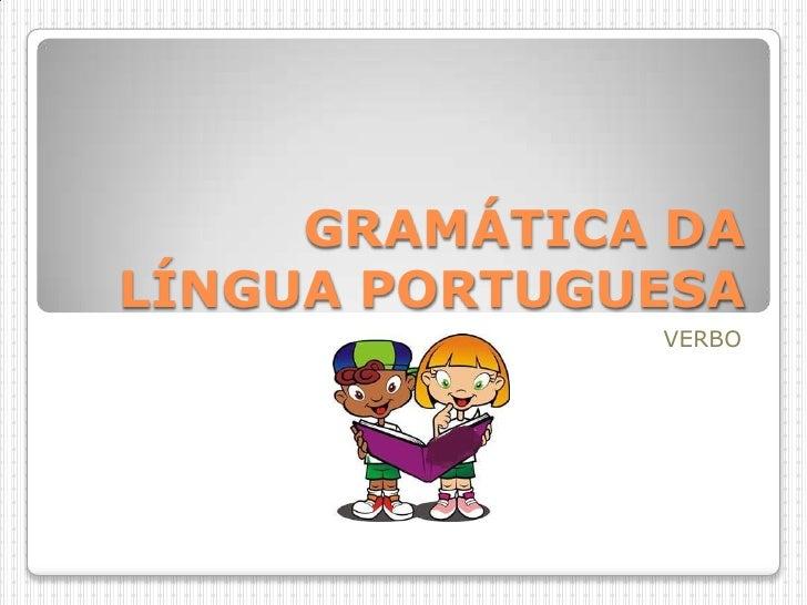 GRAMÁTICA DA LÍNGUA PORTUGUESA<br />VERBO<br />
