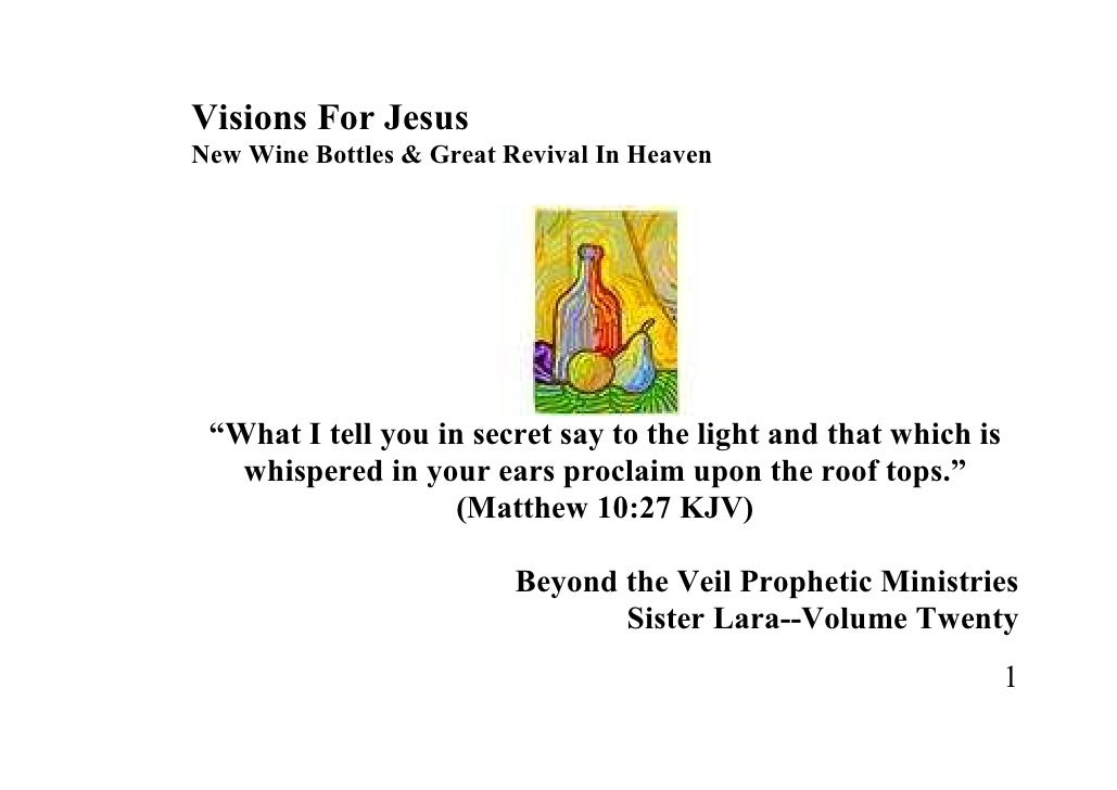 "Visions For Jesus New Wine Bottles & Great Revival In Heaven      ""What I tell you in secret say to the light and that whi..."