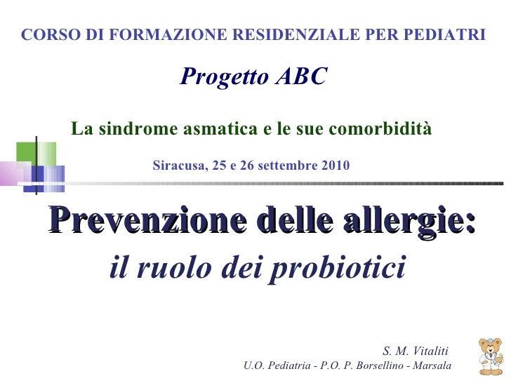 Prevenzione delle allergie: il ruolo dei probiotici  CORSO DI FORMAZIONE RESIDENZIALE PER PEDIATRI Progetto ABC La sindrom...