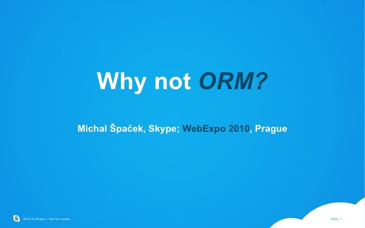 Why not ORM